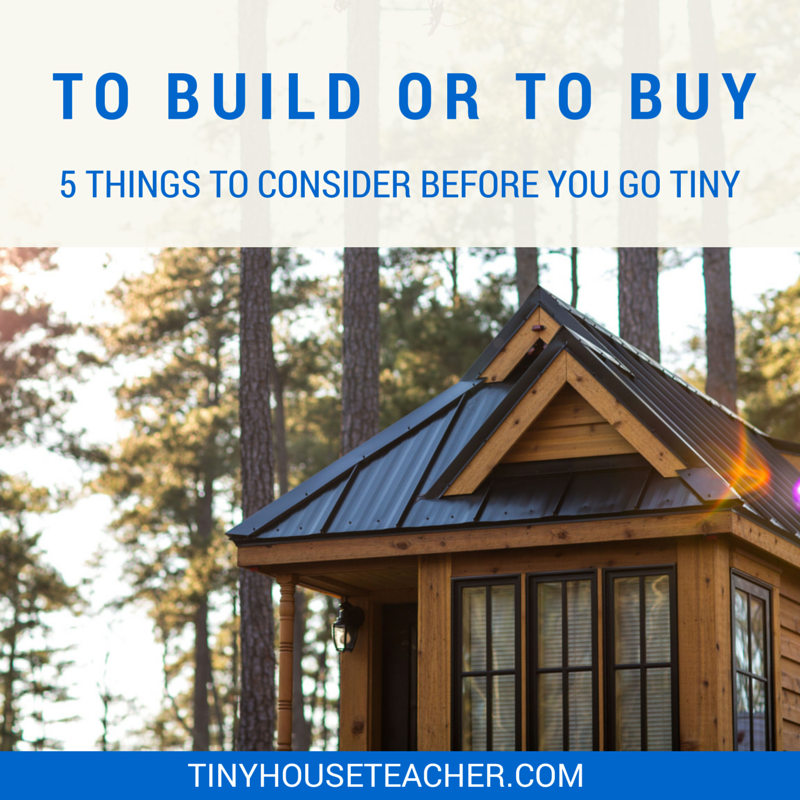 To Build or To Buy 5 Things to Consider Before You go Tiny